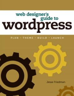Web Designer's Guide to WordPress - Jesse Friedman
